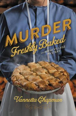 MURDER FRESHLY BAKED (AMISH VILLAGE MYSTERY, BOOK #3) BY VANNETTA CHAPMAN: BOOK REVIEW