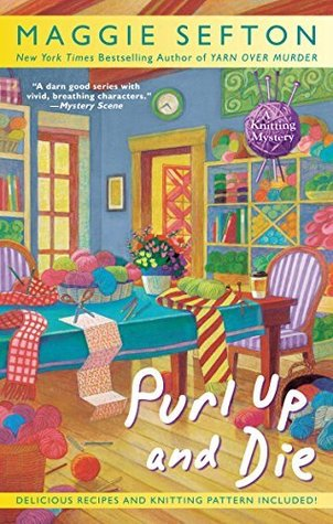 PURL UP AND DIE (KNITTING MYSTERY, BOOK #13) BY MAGGIE SEFTON: BOOK REVIEW