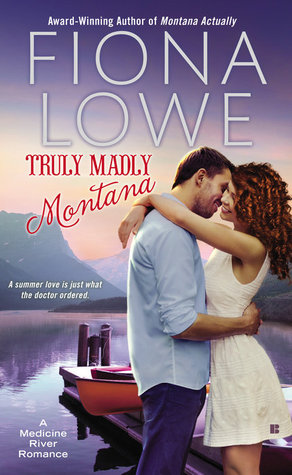 TRULY MADLY MONTANA (MEDICINE RIVER, BOOK #2) BY FIONA LOWE