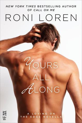 YOURS ALL ALONG (LOVING ON THE EDGE SERIES #6.5) BY RONI LOREN: BOOK REVIEW