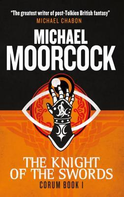 THE KNIGHT OF THE SWORDS (THE CORUM SERIES, BOOK #1) BY MICHAEL MOORCOCK: BOOK REVIEW