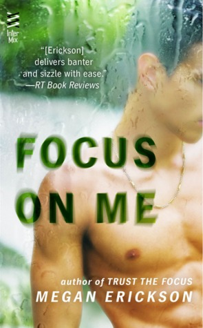 FOCUS ON ME (IN FOCUS, BOOK #2) BY MEGAN ERICKSON: BOOK REVIEW