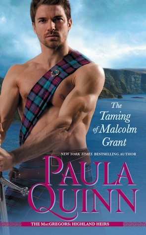 THE TAMING OF MALCOLM GRANT (THE MACGREGORS: HIGHLAND HEIRS, BOOK #4) BY PAULA QUINN: BOOK REVIEW