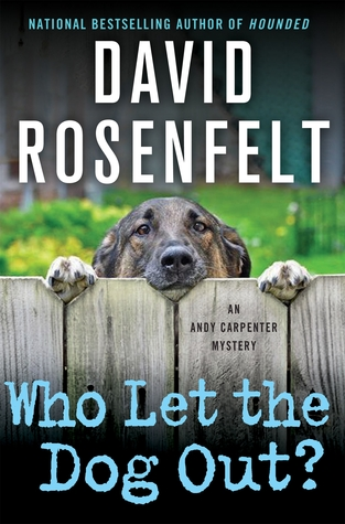 WHO LET THE DOG OUT? (ANDY CARPENTER, BOOK#13) BY DAVID ROSENFELT: BOOK REVIEW