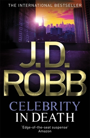 CELEBRITY IN DEATH (IN DEATH, BOOK #34) BY J.D. ROBB: BOOK REVIEW
