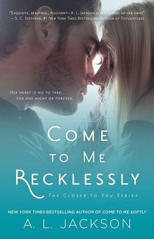 COME TO ME RECKLESSLY (CLOSER TO YOU, BOOK #3) BY A.L. JACKSON: BOOK REVIEW