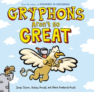 Gryphons Aren't So Great (Adventures In Cartooning) by James Sturm, Alexis Frederick-Frost, Andrew Arnold