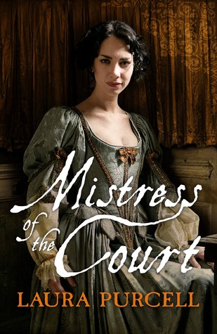 MISTRESS OF THE COURT (GEORGIAN QUEENS, BOOK #2) BY LAURA PURCELL: BOOK REVIEW