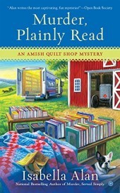 MURDER, PLAINLY READ (AMISH QUILT SHOP MYSTERY, BOOK #4) BY ISABELLA ALAN: BOOK REVIEW