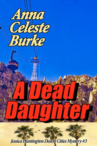 A DEAD DAUGHTER (JESSICA HUNTINGTON SERIES, BOOK #3) BY ANNA CELESTE BURKE: BOOK REVIEW