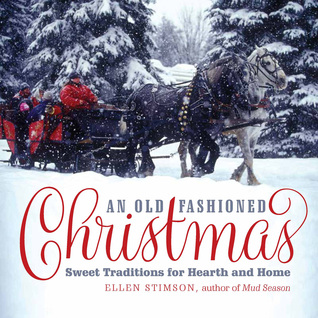 AN OLD-FASHIONED CHRISTMAS: SWEET TRADITIONS FOR HEARTH AND HOME BY ELLEN STIMSON – BLOG TOUR