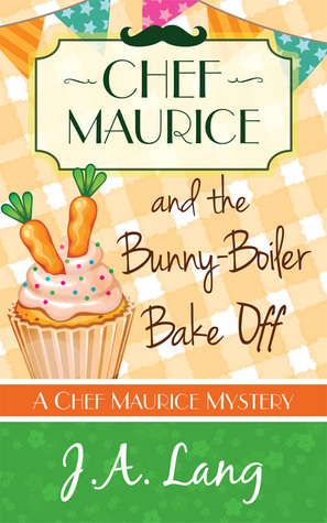 CHEF MAURICE AND THE BUNNY-BOILER BAKE OFF (CHEF MAURICE MYSTERIES #3) BY J A LANG:BOOK REVIEW
