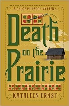 DEATH ON THE PRAIRIE (CHLOE ELLEFSON MYSTERY, BOOK #6) BY KATHLEEN ERNST: BOOK REVIEW