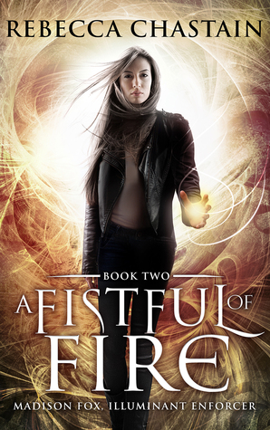 A FISTFUL OF FIRE (MADISON FOX, ILLUMINANT ENFORCER, BOOK #2) BY REBECCA CHASTAIN: BOOK REVIEW