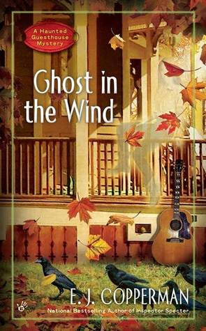 GHOST IN THE WIND (A HAUNTED GUESTHOUSE MYSTERY, BOOK #7) BY E.J. COPPERMAN: BOOK REVIEW