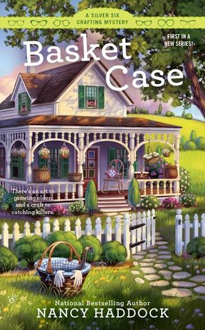 BASKET CASE (A SILVER SIX CRAFTING MYSTERY, BOOK #1) BY NANCY HADDOCK: BOOK REVIEW