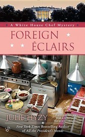 FOREIGN ÉCLAIRS (A WHITE HOUSE CHEF MYSTERY #9) BY JULIE HYZY: BOOK REVIEW