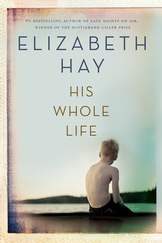 HIS WHOLE LIFE BY ELIZABETH HAY: BOOK REVIEW