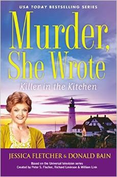 MURDER, SHE WROTE: KILLER IN THE KITCHEN (MURDER, SHE WROTE, BOOK #43) BY JESSICA FLETCHER AND DONALD BAIN – BOOK REVIEW