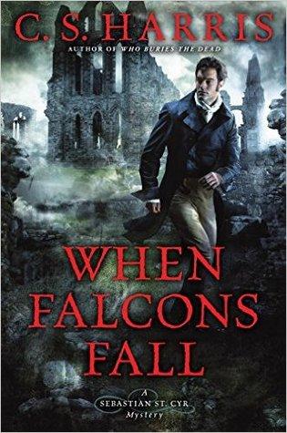 WHEN FALCONS FALL (SEBASTIAN ST CYR, BOOK #11) BY C.S. HARRIS: BOOK REVIEW