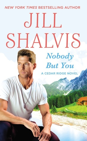 NOBODY BUT YOU (CEDAR RIDGE, BOOK #3) BY JILL SHALVIS: BOOK REVIEW