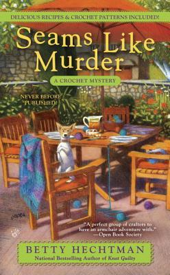 SEAMS LIKE MURDER (A CROCHET MYSTERY, BOOK #10) BY BETTY HECHTMAN: BOOK REVIEW