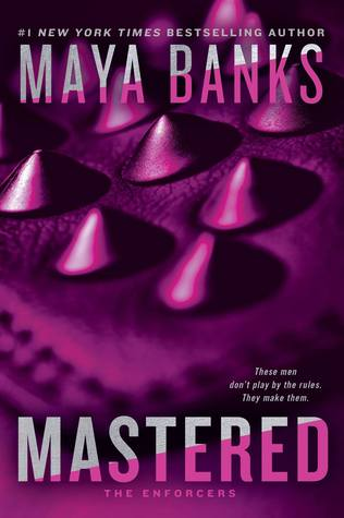 MASTERED (THE ENFORCERS, BOOK #1) BY MAYA BANKS: BOOK REVIEW