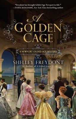 A GOLDEN CAGE (A NEWPORT GILDED AGE MYSTERY, BOOK #2) BY SHELLEY FREYDONT: BOOK REVIEW