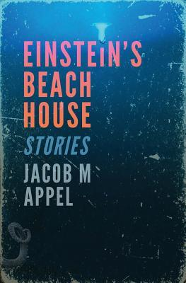 EINSTEIN'S BEACH HOUSE BY JACOB M APPEL: BOOK REVIEW