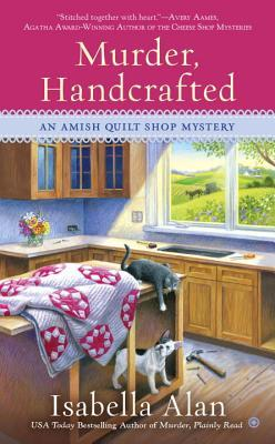 MURDER HANDCRAFTED (AMISH QUILT SHOP MYSTERY, BOOK #5) BY ISABELLA ALAN: BOOK REVIEW