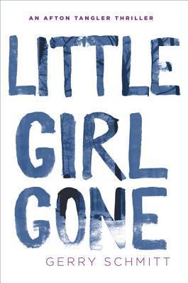 LITTLE GONE GIRL (AFTON TANGLER THRILLER, BOOK #1) BY GERRY SCHMITT: BOOK REVIEW