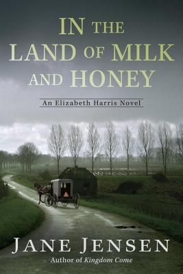 IN THE LAND OF MILK AND HONEY (ELIZABETH HARRIS MYSTERY, BOOK #2) BY JANE JENSEN: BOOK REVIEW
