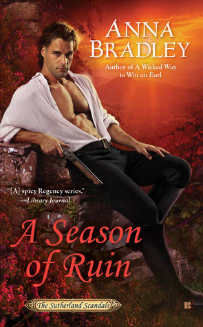 A SEASON OF RUIN (SUTHERLAND SCANDALS, BOOK #2) BY ANNA BRADLEY: BOOK REVIEW