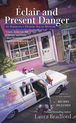 ECLAIR AND PRESENT DANGER (EMERGENCY DESSERT SQUAD MYSTERY, BOOK #1) BY LAURA BRADFORD: BOOK REVIEW