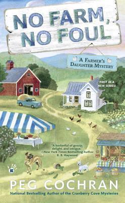 NO FARM, NO FOUL (A FARMER'S DAUGHTER MYSTERY, BOOK #1) BY PEG COCHRAN: BOOK REVIEW