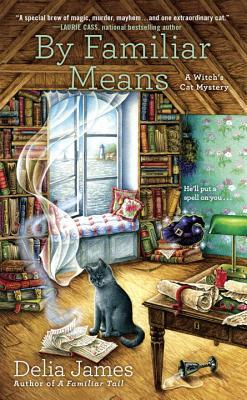 BY FAMILIAR MEANS (A WITCH'S CAT MYSTERY, BOOK #2) BY DELIA JAMES: BOOK REVIEW