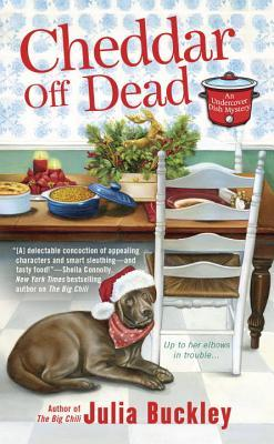 CHEDDAR OFF DEAD (UNDERCOVER DISH MYSTERY # 2) BY JULIA BUCKLEY: BOOK REVIEW