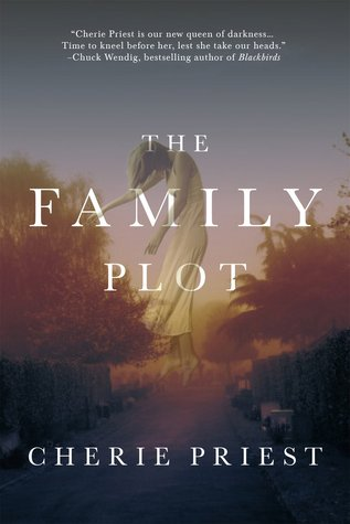 THE FAMILY PLOT BY CHERIE PRIEST: BOOK REVIEW