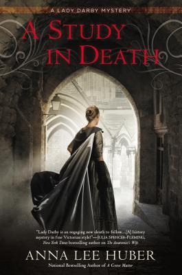 A STUDY IN DEATH (LADY DARBY MYSTERY #4) BY ANNA LEE HUBER: BOOK REVIEW