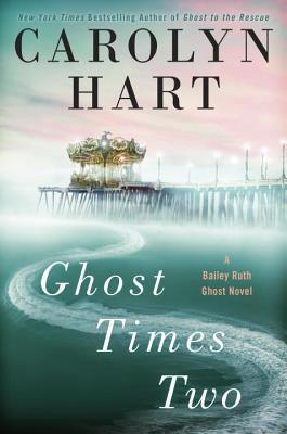 GHOST TIME TWO: A BAILEY RUTH GHOST NOVEL (BAILEY RUTH, BOOK #7) BY CAROLYN HART: BOOK REVIEW
