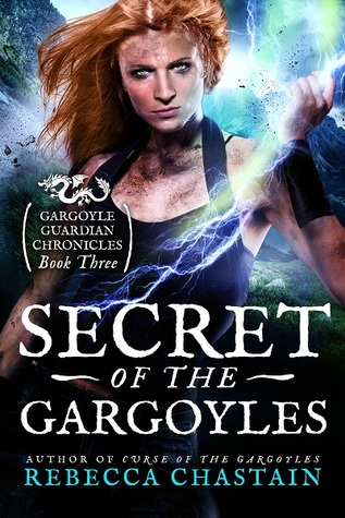 SECRET OF THE GARGOYLES (GARGOYLE GUARDIAN CHRONICLES #3) BY REBECCA CHASTAIN: BOOK REVIEW
