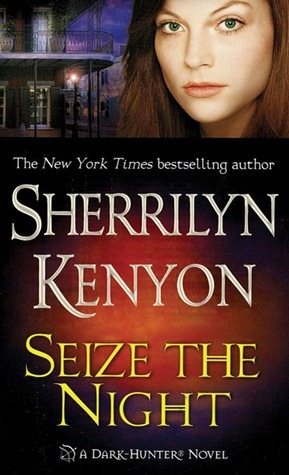 SEIZE THE NIGHT (DARK-HUNTER, BOOK #6) BY SHERRILYN KENYON: BOOK REVIEW