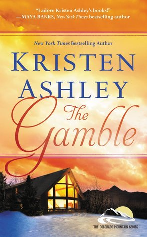 THE GAMBLE (COLORADO MOUNTAIN, BOOK #1) BY KRISTEN ASHLEY: BOOK REVIEW