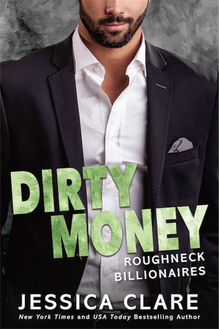 DIRTY MONEY (ROUGHNECK BILLIONAIRES, BOOK #1) BY JESSICA CLARE: BOOK REVIEW