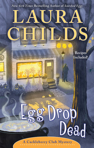 EGG DROP DEAD (CACKLEBERRY CLUB, BOOK #7) BY LAURA CHILDS: BOOK REVIEW