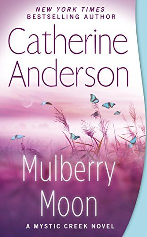 MULBERRY MOON (MYSTIC CREEK, BOOK #3) BY CATHERINE ANDERSON: BOOK REVIEW