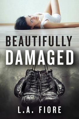 BEAUTIFULLY DAMAGED (BEAUTIFULLY DAMAGED, BOOK #1) BY L.A. FIORE: BOOK REVIEW