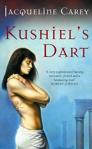 KUSHIEL'S DART (PHEDRE'S TRILOGY, BOOK #1, KUSHIEL'S UNIVERSE, BOOK #1) BY JACQUELINE CAREY: BOOK REVIEW