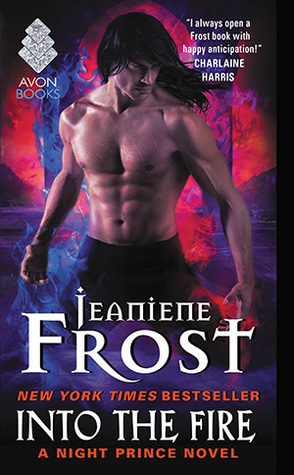INTO THE FIRE (NIGHT PRINCE, BOOK #4) BY JEANIENE FROST: BOOK REVIEW