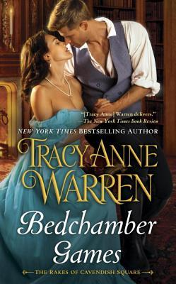 BEDCHAMBER GAMES (THE RAKES CAVENDISH, BOOK #3) BY TRACY ANNE WARREN: BOOK REVIEW
